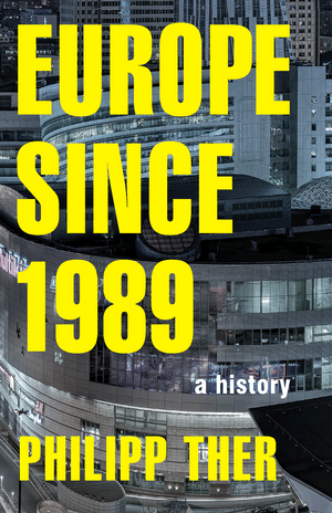 Europe since 1989 : A History - Philipp Ther
