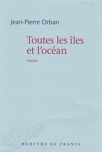 TOUTES LES ILES ET L'OCEAN Jean-Pierre Orban