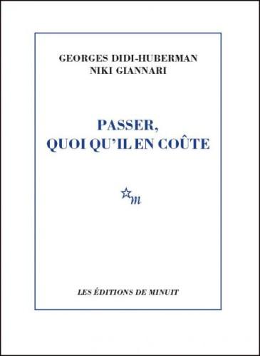 Grèce PASSER, QUOI QU'IL EN COUTE Niki Giannari et Georges Didi-Huberman